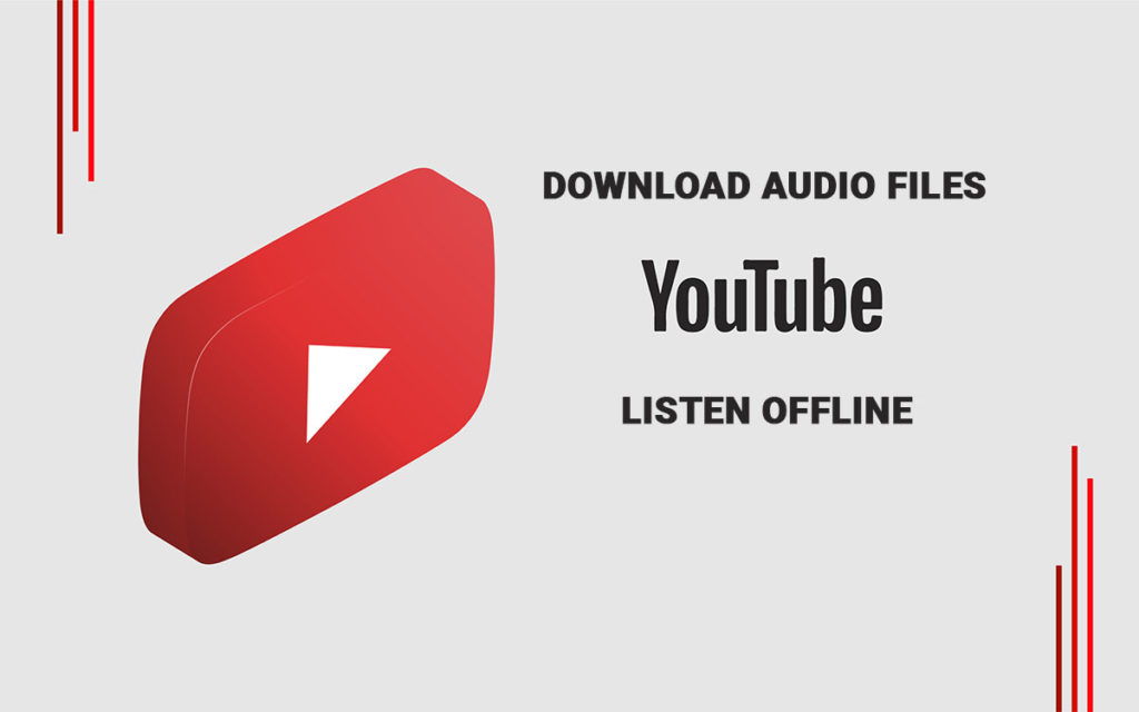 How to Download Audio Files From YouTube and Listen Offline