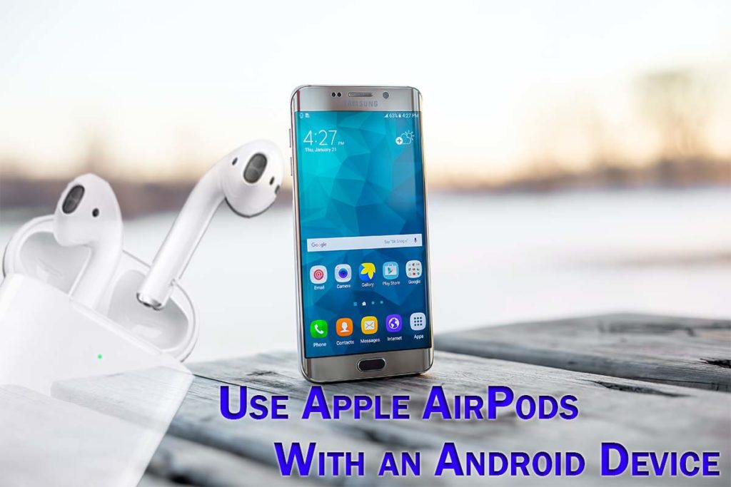 How to Connect and Use Apple AirPods With an Android Device